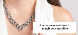 How to wear necklace to match your neckline 01