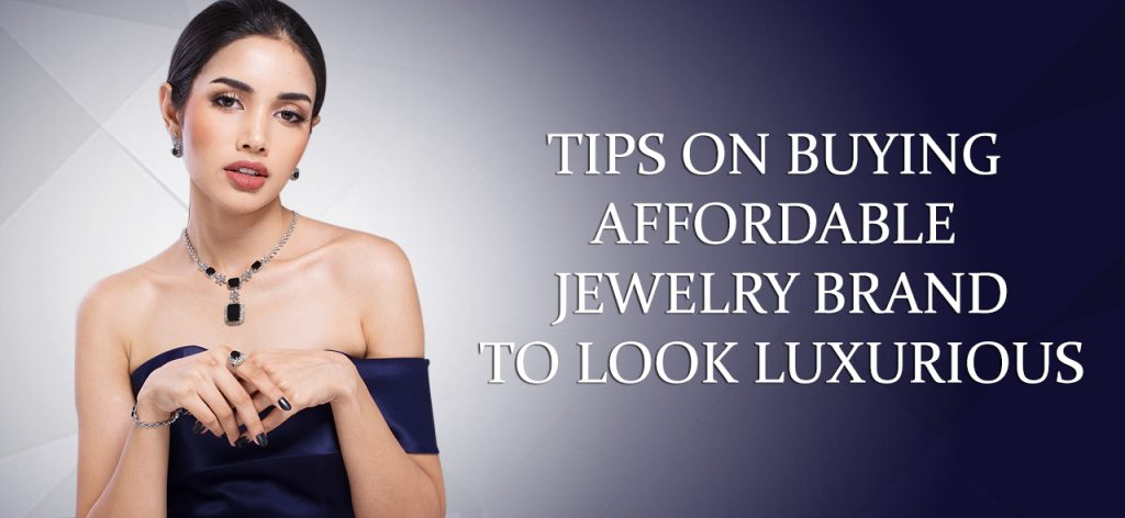 Tips on Buying Affordable Jewelry Brands That Look Luxurious 01