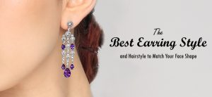 The Best Earring Style and Hairstyle to Match Your Face Shape 01