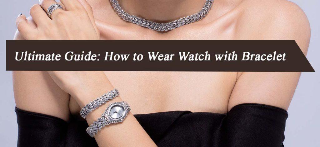 How to Wear Watch with Bracelet 001